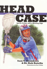 Head Case Lacrosse Goalie : Sports Fiction with a Winning Edge - Sam T. Chambers