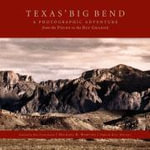 Texas' Big Bend : A Photographic Adventure from the Pecos to the Rio Grande - Michael H. Marvins