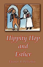 Hippity Hop and Esther : Changes and Challenges Over a Lifetime - Eleanor R DeWoskin