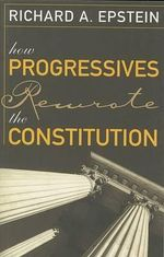 How Progressives Rewrote the Constitution : Our Inalienable Right to Healthcare? - Richard A. Epstein