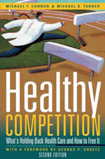 Healthy Competition : What's Holding Back Health Care and How to Free It :  What's Holding Back Health Care and How to Free It - Michael F. Cannon