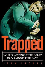 Trapped : When Acting Ethically Is Against the Law - John Hasnas