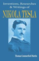 Nikola Tesla : His Inventions, Researches and Writings - Thomas Commerford Martin