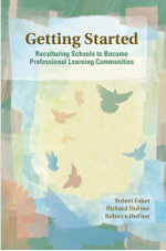 Getting Started : Reculturing Schools to Become Professional Learning Communities - Robert Eaker