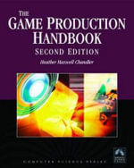 Game Production Handbook 2/e - Heather Maxwell Chandler