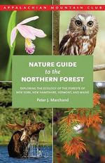 Nature Guide to the Northern Forest : Exploring the Ecology of the Forests of New York, New Hampshire, Vermont, and Maine - Peter J Marchand