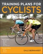 Training Plans for Cyclists : Road Cycling and Mountain Biking - Gale Bernhardt