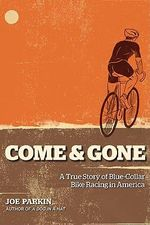Come and Gone : A True Story of Blue-collar Bike Racing in America - Joe Parkin