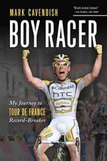 Boy Racer : My Journey to Tour de France Record-Breaker - Mark Cavendish