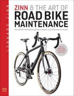 Zinn & the Art of Road Bike Maintenance : The World's Bestselling Bicycle Repair and Maintenance Guide - Lennard Zinn