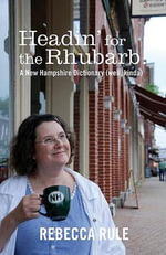 Headin for the Rhubarb! : A New Hampshire Dictionary (Well, Kinda) - Rebecca Rule