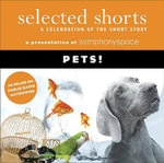 Selected Shorts: Pets! : A Celebration of the Short Story - Symphony Space