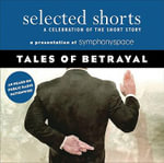 Selected Shorts: Tales of Betrayal : A Celebration of the Short Story - Symphony Space