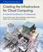 Creating the Infrastructure for Cloud Computing : An Essential Handbook for IT Professionals - Enrique Castro-Leon