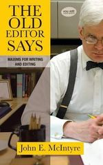 The Old Editor Says : Maxims for Writing and Editing - John E McIntyre