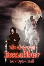 The Shadow of Excalibur : Excalibur Regained Book 2 - Joan Upton Hall