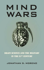 Mind Wars : Brain Science and the Military in the 21st Century - Jonathan D. Moreno