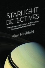 Starlight Detectives : How Astronomers, Inventors, and Eccentrics Discovered the Modern Universe - Alan W. Hirshfeld