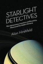 Starlight Detectives : How Astronomers, Inventors, and Eccentrics Discovered the Modern Universe - Alan Hirshfeld