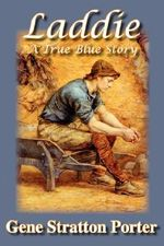 Laddie, A True Blue Story - Gene, Stratton Porter