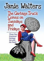 The Garbage Truck Comes on Tuesdays and Fridays : Throw Your Emotional Garbage Out with the Trash! - Janie Walters