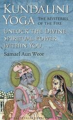 Kundalini Yoga : The Mysteries of Fire : Unlock the Divine Spiritual Power within You - Samael Aun Weor