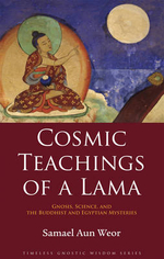 Cosmic Teachings of a Lama : Gnosis, Science, and the Buddhist and Egyptian Mysteries - Samael Aun Weor