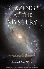 Gazing at the Mystery : Questions and Answers About Life, Death, and the Beyond - Samael Aun Weor