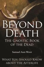 Beyond Death : The Gnostic Book of the Dead What You Should Know About the Afterlife - Samael Aun Weor