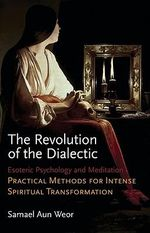 The Revolution of the Dialectic : Esoteric Psychology and Meditation - Samael Aun Weor