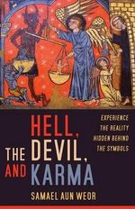 Hell, the Devil, and Karma : Experiences of the Reality Hidden Behind the Symbols - Samael Aun Weor