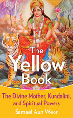 Yellow Book : The Divine Mother, Kundalini, and Sexual Yoga - Samael Aun Weor