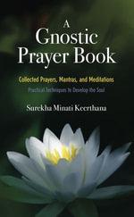 A Gnostic Prayer Book : Collected Prayers, Mantras, and Meditations - Surekha Minati Keerthana