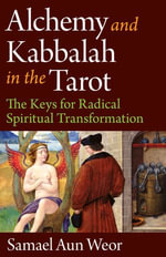 Alchemy and Kabbalah in the Tarot : The Keys of Radical Spiritual Transformation - Samael Aun Weor