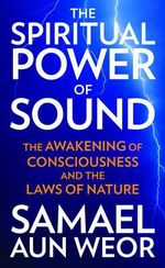Spritual Power of Sound : The Awakening of Consciousness and the Laws of Nature - Samael Aun Weor
