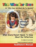 The Wonder Ears or Why Your Kid Won't Go To Harvard Facilitator's Manual - Dr. Kelly M. Snell