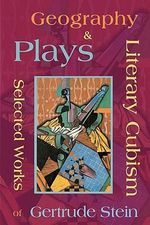 Literary Cubism - Geography & Plays - Selected Works of Gertrude Stein - Ms. Gertrude Stein