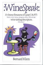 WineSpeak : A Vinous Thesaurus of (gasp!) 36975 bizarre erotic funny outrageous poetic silly and ugly wine tasting descriptors - Bernard Klem
