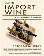 How to Import Wine : An Insider's Guide - Deborah M. Gray