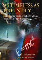 As Timeless as Infinity Vol. 10 : The Complete Twilight Zone Scripts of Rod Serling - Rod Serling