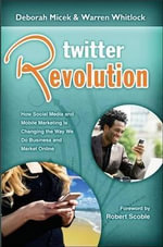 Twitter Revolution : How Social Media and Mobile Marketing Is Changing the Way We Do Business & Market Online - Deborah Micek
