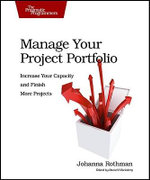 Manage Your Project Portfolio : Increase Your Capacity and Finish More Projects - Johanna Rothman