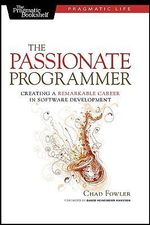 The Passionate Programmer : Creating a Remarkable Career in Software Development - Chad Fowler