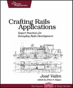 Crafting Rails Applications : Expert Practices for Everyday Rails Development - Jose Valim