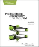Programming Concurrency on the JVM : Mastering Synchronization, STM, and Actors - Venkat Subramaniam
