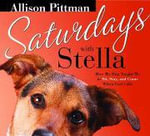 Saturdays with Stella : How My Dog Taught Me to Sit, Stay and Come When God Calls - Allison Pittman