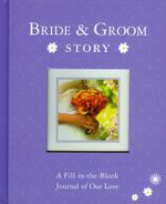 Bride & Groom Story : A Fill-In-The-Blank Journal of Our Love - Alex A Lluch