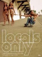 Locals Only : Skateboarding in California 1975-1978 - Hugh Holland