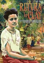 Return to Clay - A Romance of Colonial Cambodia - George Groslier