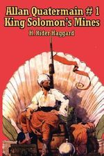 Allan Quatermain #1 : King Solomon's Mines - Sir H Rider Haggard